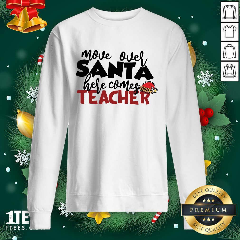 Move Over Santa Here Comes Teacher Sweatshirt- Design By 1Tees.com