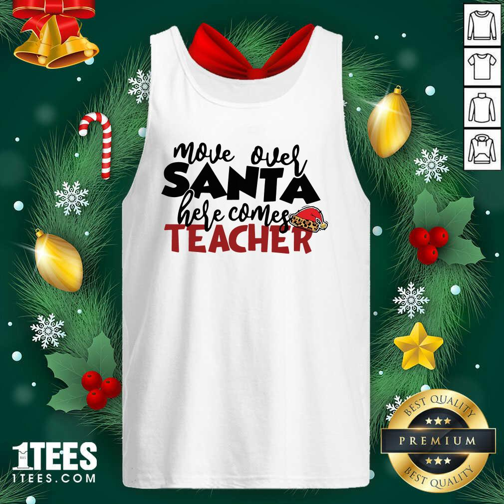 Move Over Santa Here Comes Teacher Tank Top- Design By 1Tees.com