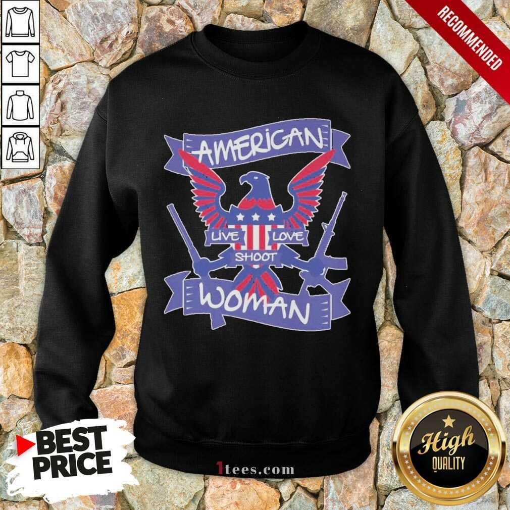American Live Love Shoot Woman Sweatshirt- Design By 1Tees.com