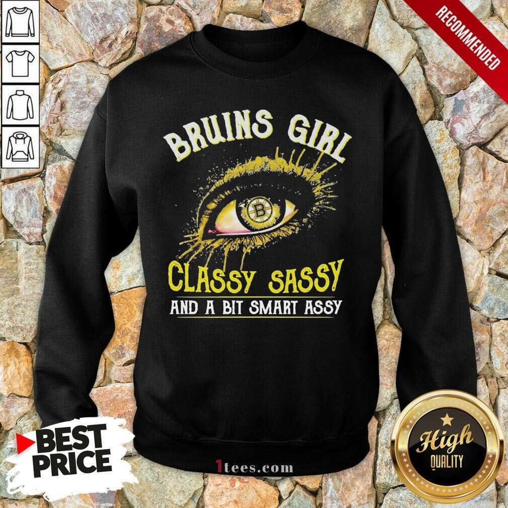 Eyes Boston Bruins Girl Classy Sassy And Bit Smart Assy Sweatshirt- Design By 1Tees.com