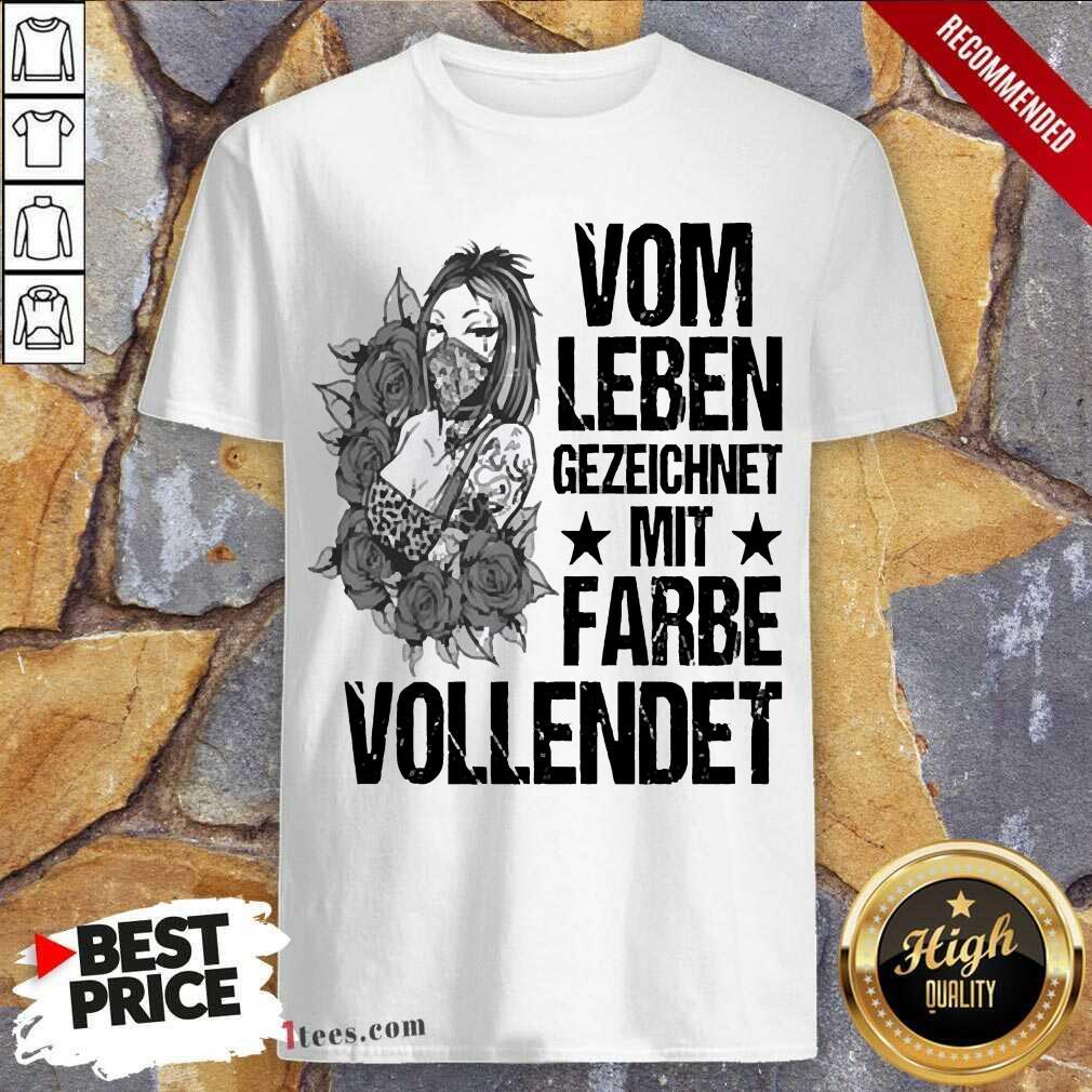 Vom Leben Gezeichnet Mit Farbe Vollendet Shirt-Design By 1Tees.com