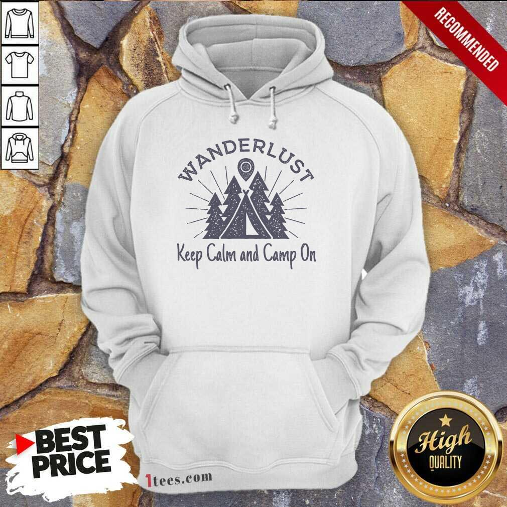 Wanderlust Campground Keep Calm And Camp On Hoodie- Design By 1Tees.com