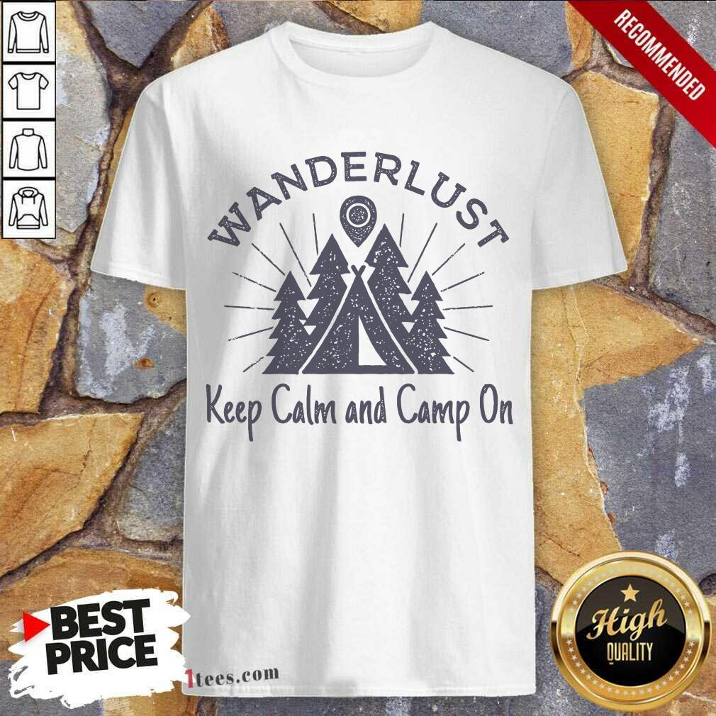 Wanderlust Campground Keep Calm And Camp On Shirt- Design By 1Tees.com