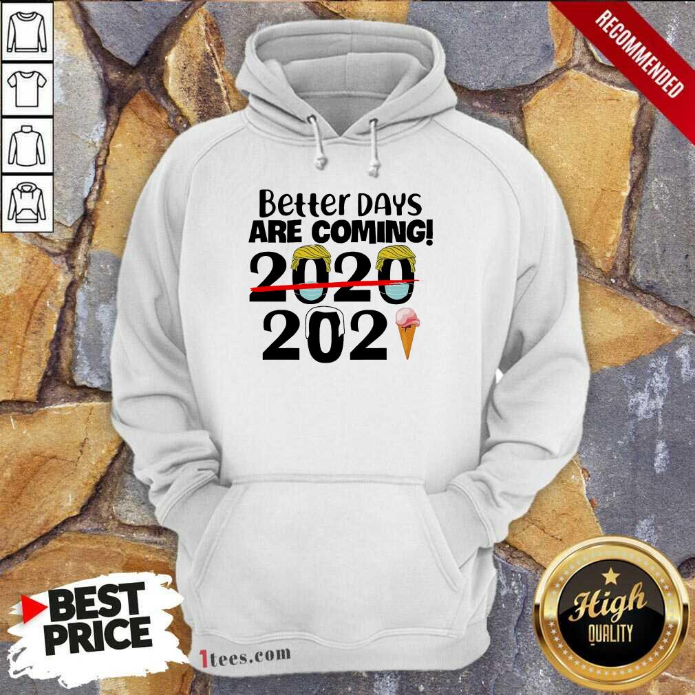 Better Days Are Coming 2020 2021 Hoodie- Design By 1Tees.com