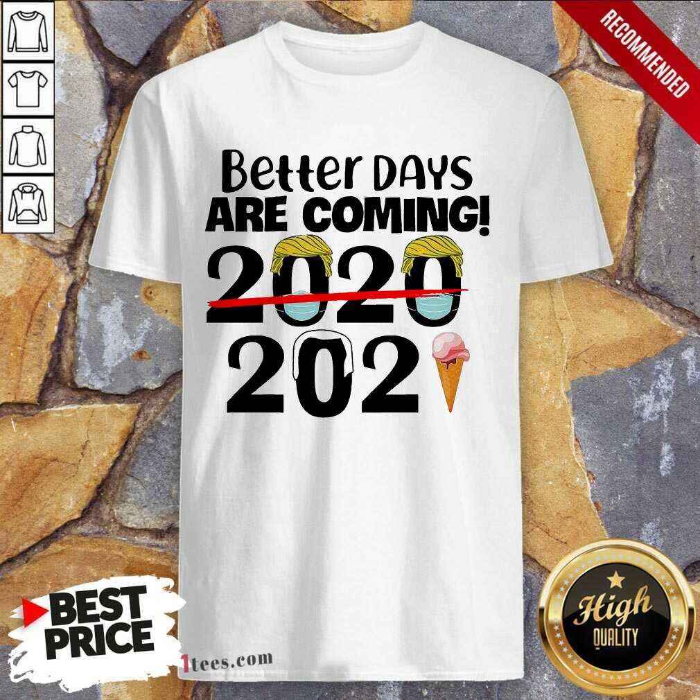 Better Days Are Coming 2020 2021 Shirt- Design By 1Tees.com
