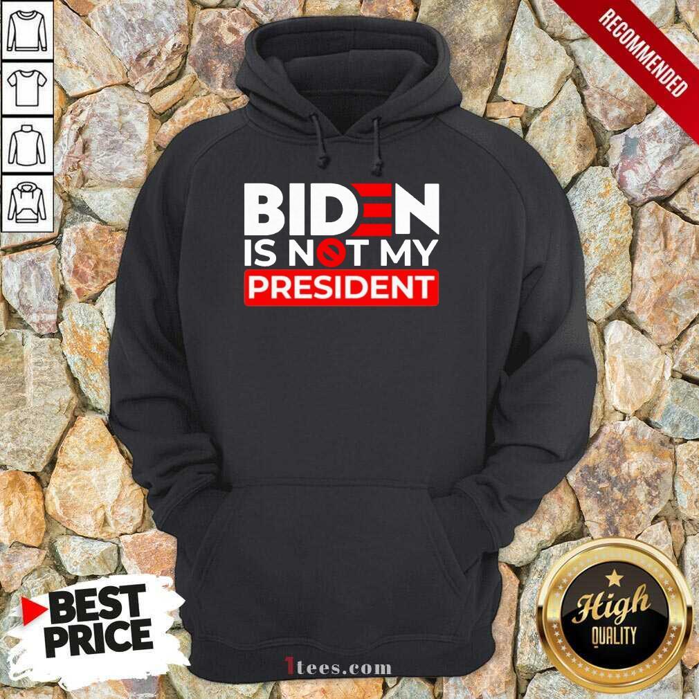 Biden Is Not My President Hoodie