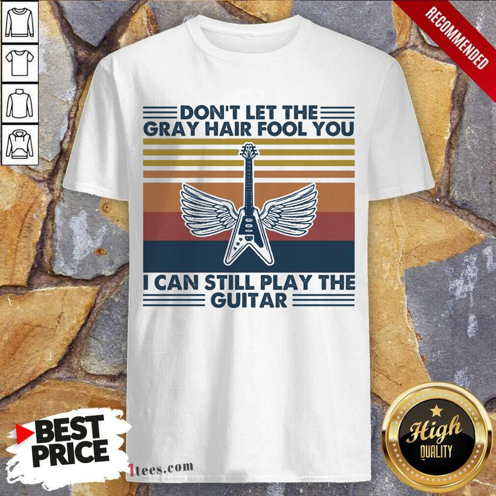 Dont Let The Gray Hair Fool You I Can Still Play The Guitar Vintage Shirt- Design By 1Tees.com