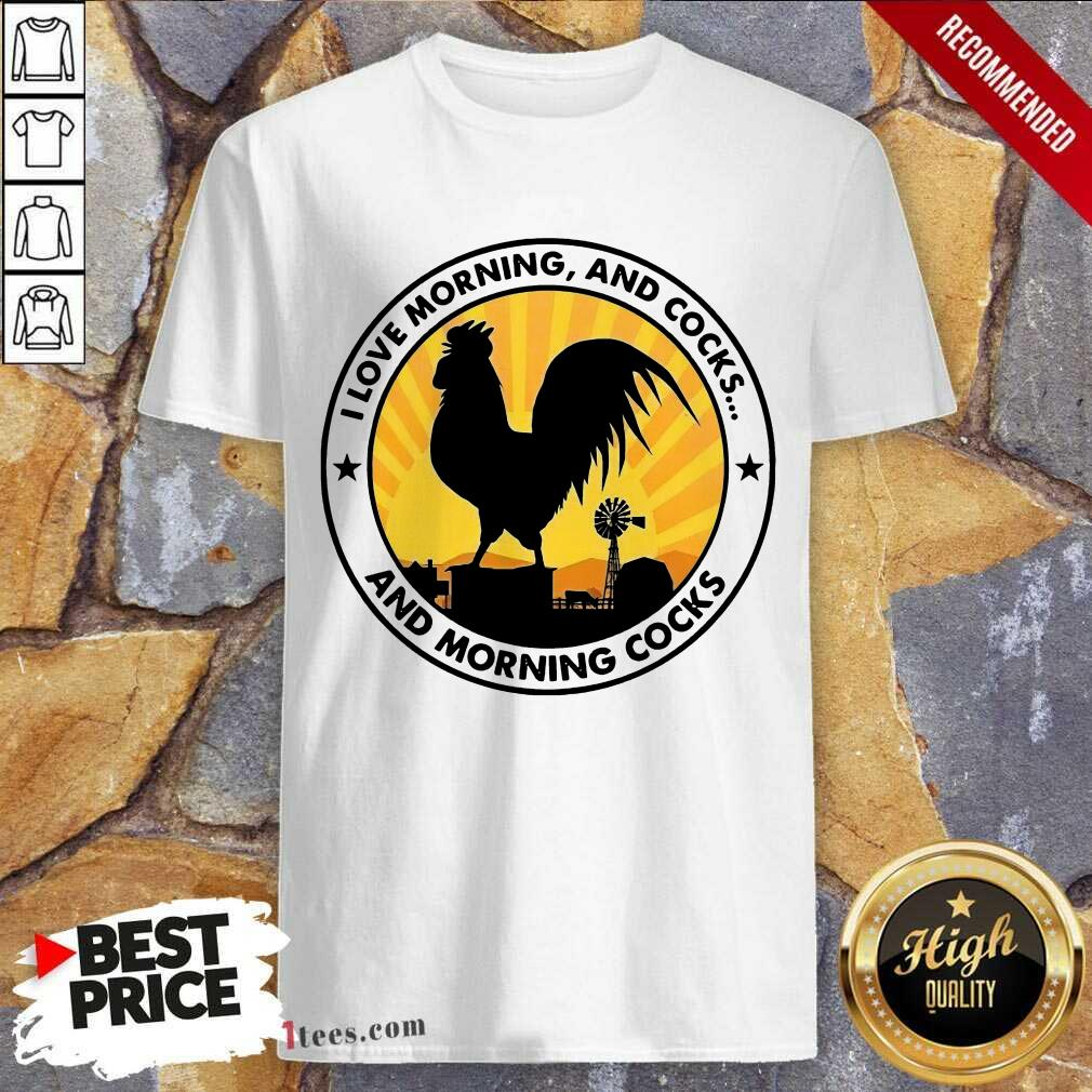 Chicken I Love Morning And Cocks And Morning Cocks Shirt- Design By 1tees.com