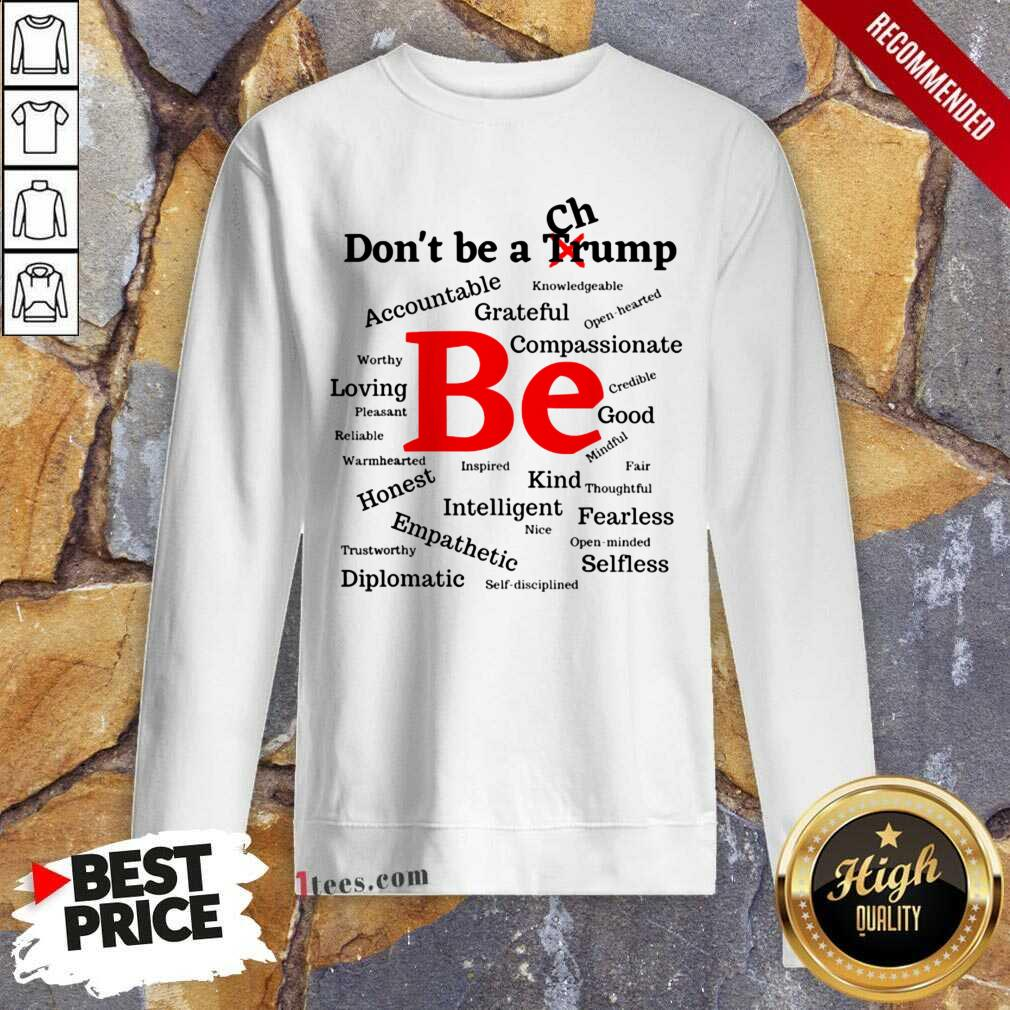 Dont Be A Trump Compassionate Honest Diplomatic Empathetic Election Sweatshirt- Design By 1Tees.com