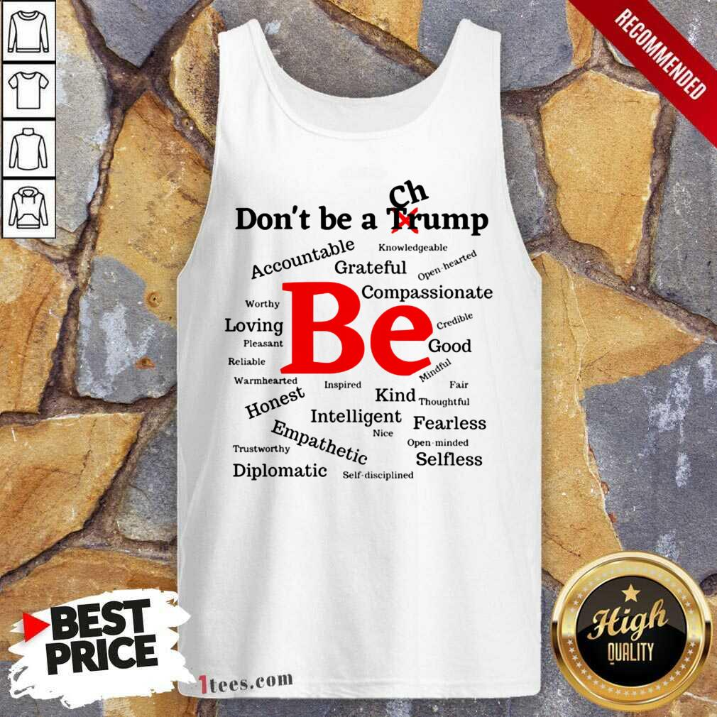 Dont Be A Trump Compassionate Honest Diplomatic Empathetic Election Tank Top- Design By 1Tees.com