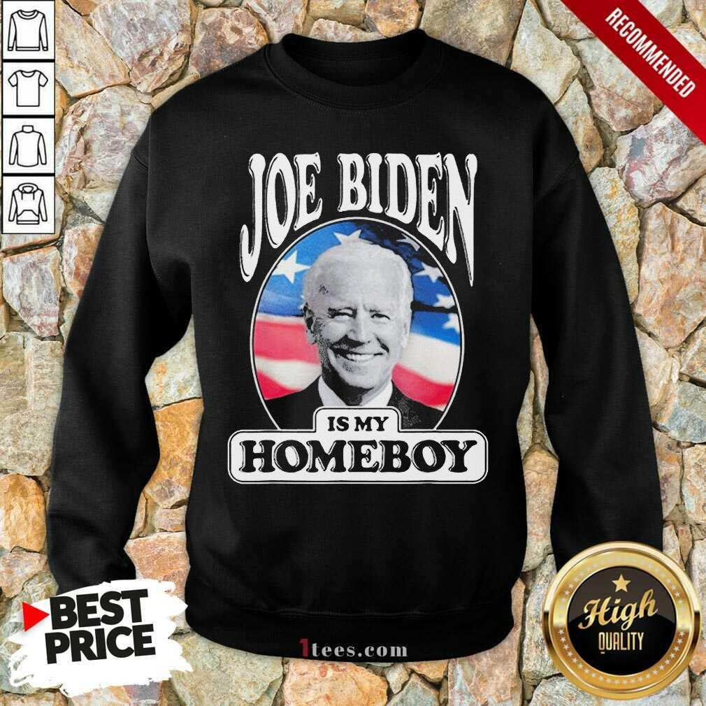 Joe Biden Is My Homeboy Sweatshirt