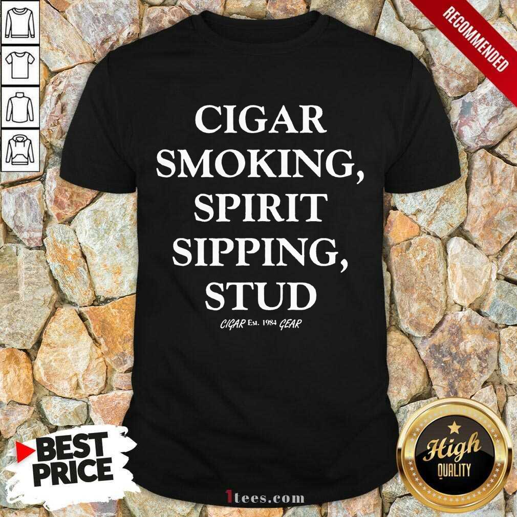 Mens Cigar Smoking Spirit Sipping Stud Funny Cigar Quotes Gift Shirt-Design By 1Tees.com