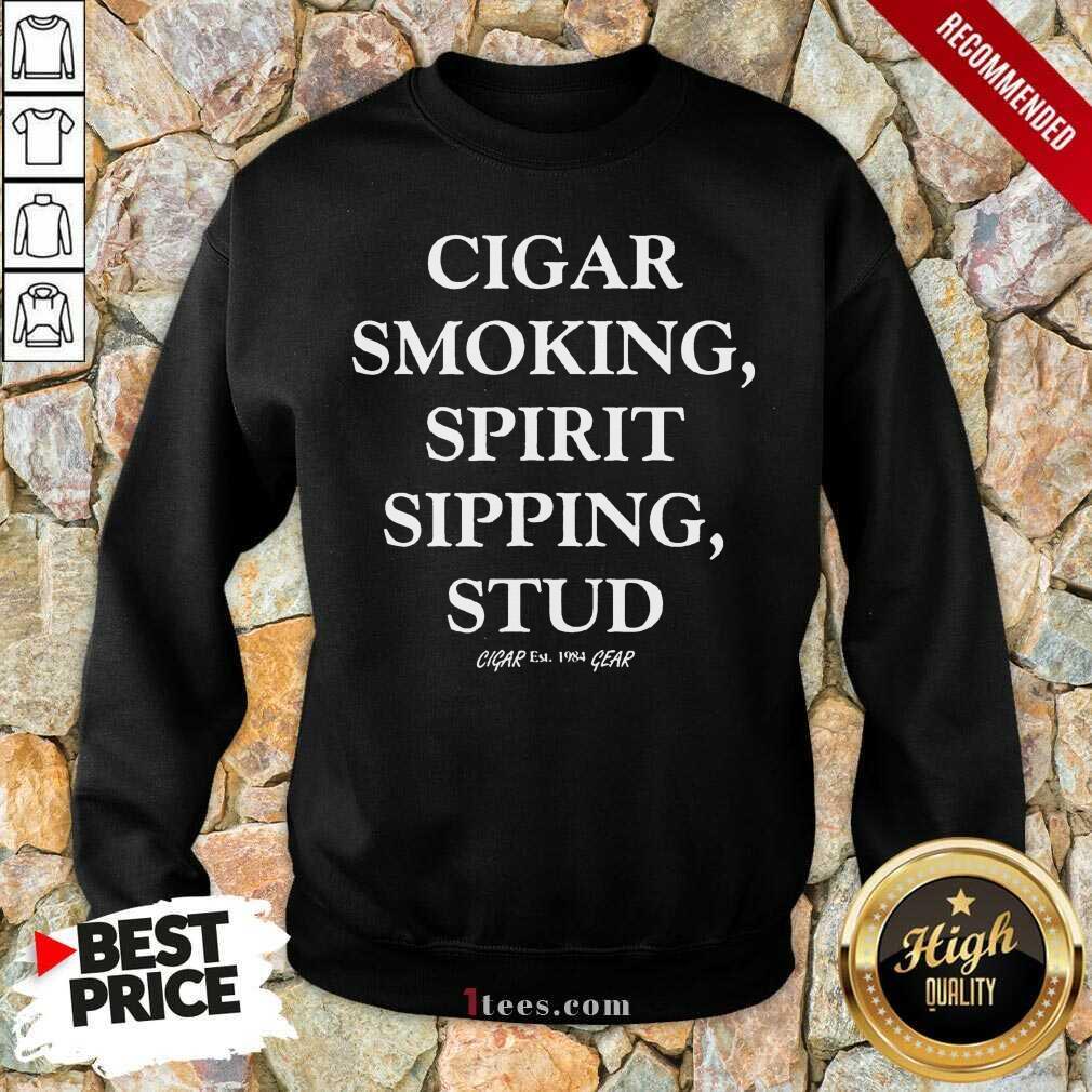 Mens Cigar Smoking Spirit Sipping Stud Funny Cigar Quotes Gift Sweatshirt-Design By 1Tees.com