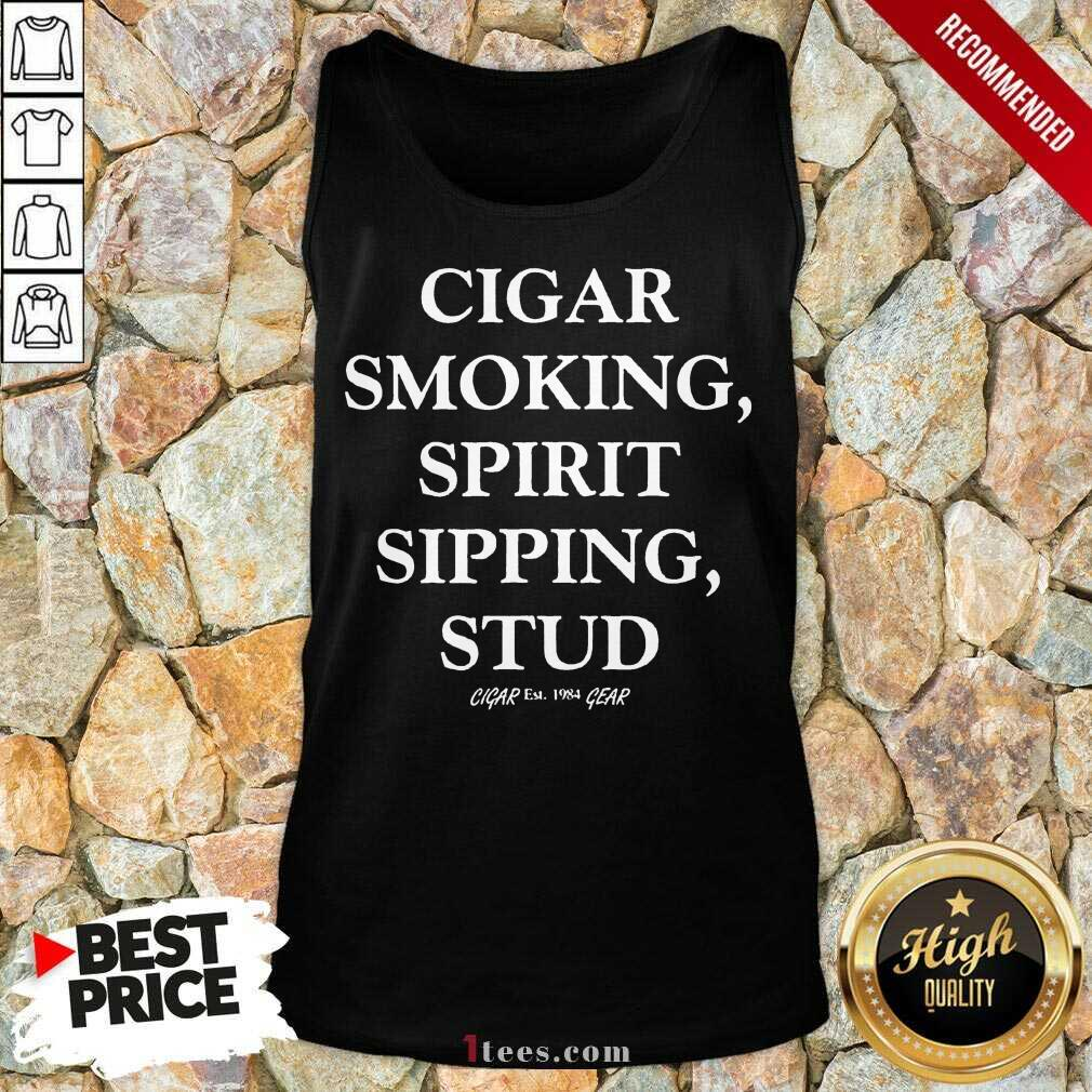 Mens Cigar Smoking Spirit Sipping Stud Funny Cigar Quotes Gift Tank Top