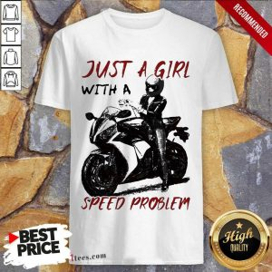 Sportbike Just A Girl With A Speed Problem Shirt