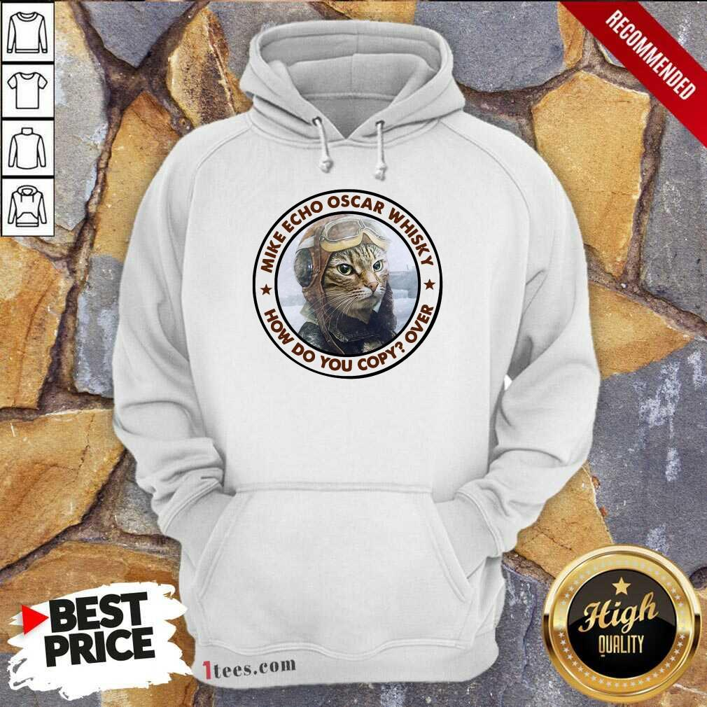 Cat Mike Echo Oscar Whiskey How Do You Copy Over Hoodie- Design By 1tees.com