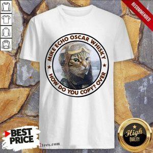 Cat Mike Echo Oscar Whiskey How Do You Copy Over Shirt- Design By 1Tees.com