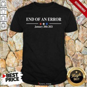 End Of An Error January 20 2021 Shirt
