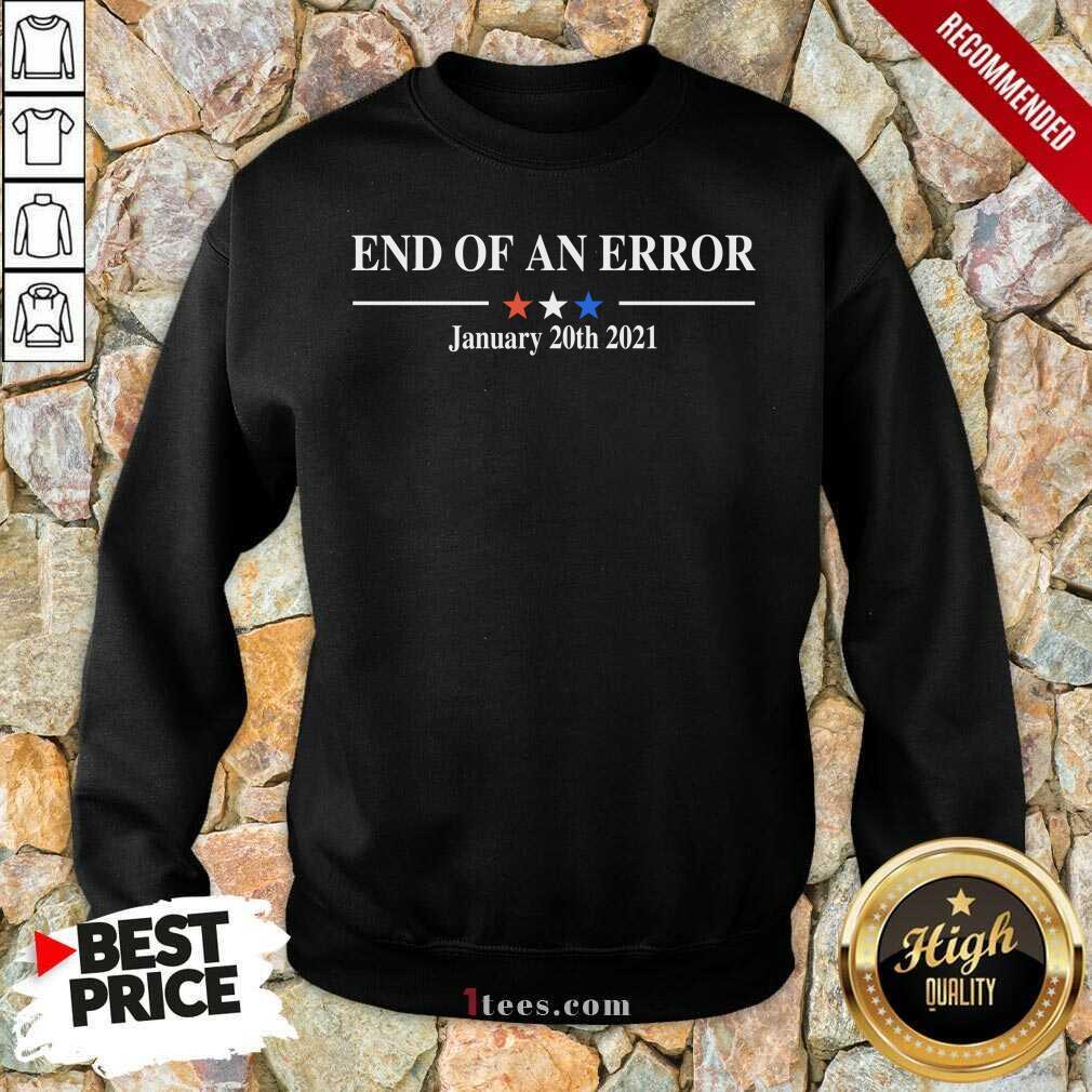 End Of An Error January 20 2021 Sweatshirt
