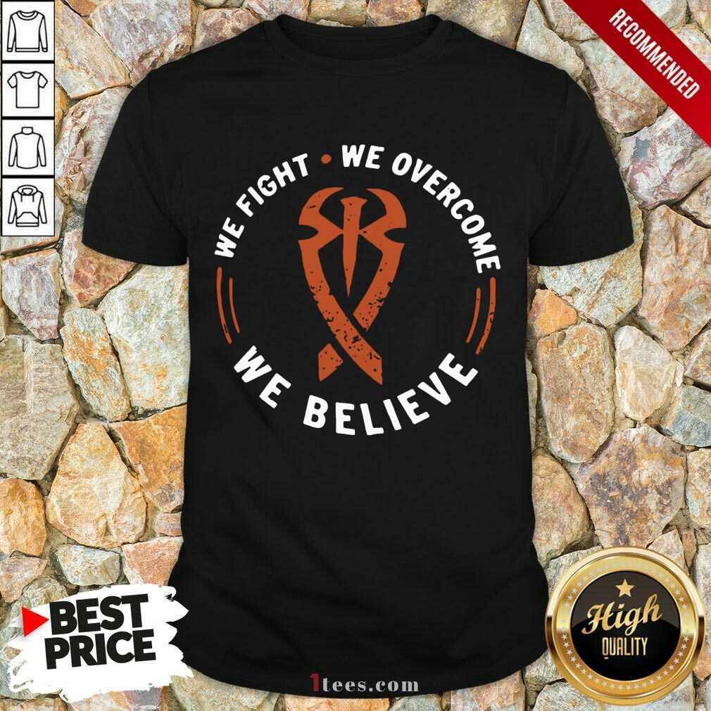 We Fight We Overcome We Believe Shirt- Design By 1Tees.com