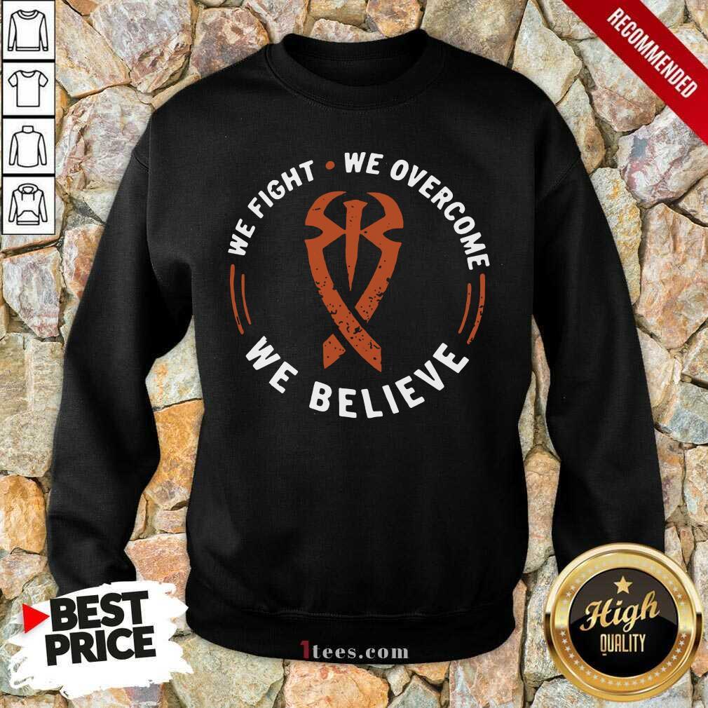 We Fight We Overcome We Believe Sweatshirt- Design By 1Tees.com