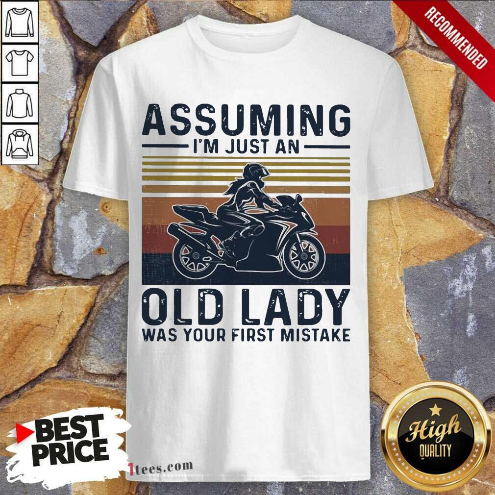 Assuming Im Just An Old Lady Was Your First Mistake Motocycling Vintage Shirt