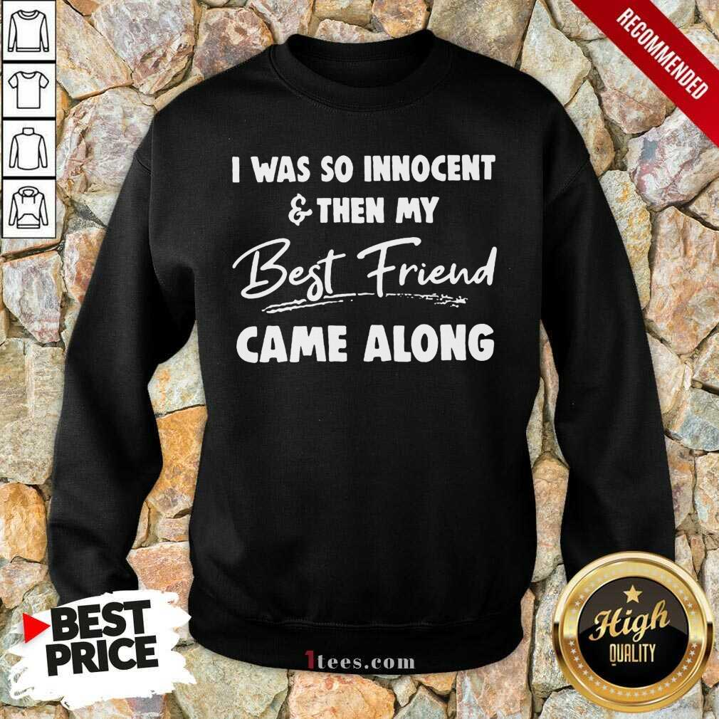 I Was So Innocent And Then My Best Friend Came Along Sweatshirt