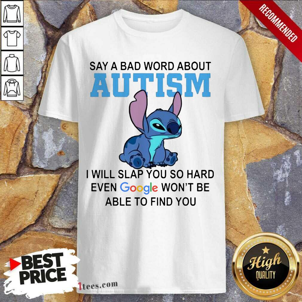 Stitch Say A Bad Word About Autism I Will Slap You So Hard Even Google Wont Be Able To Find You Shirt-Design By 1Tees.com