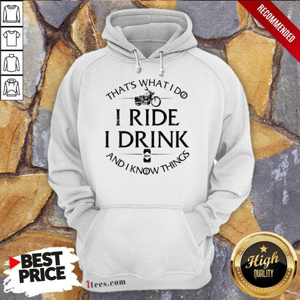 Thats What I Do I Ride I Drink And I Know Things Motorbike Hoodie- Design By 1Tees.com