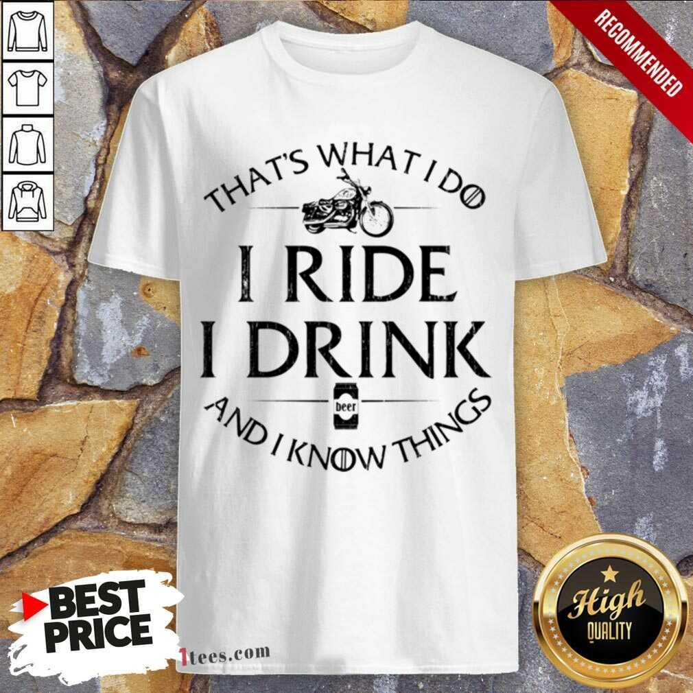 Thats What I Do I Ride I Drink And I Know Things Motorbike shirt- Design By 1tees.com