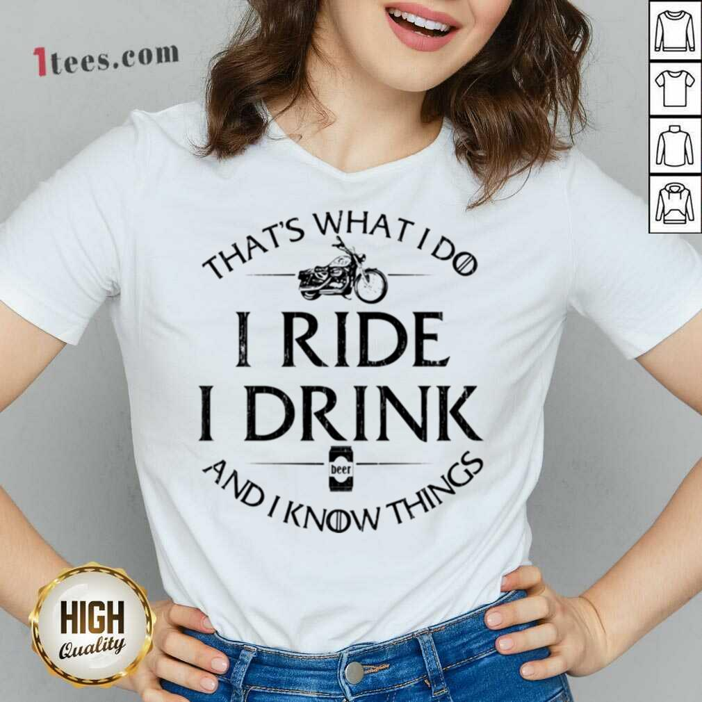 Thats What I Do I Ride I Drink And I Know Things Motorbike V-neck- Design By 1Tees.com