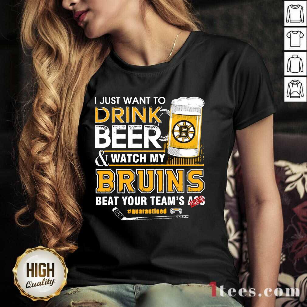 I just Want To Drink Beer And Watch My Boston Bruins Beat Your Teams Ass Quarantined V-neck- Design By 1Tees.com