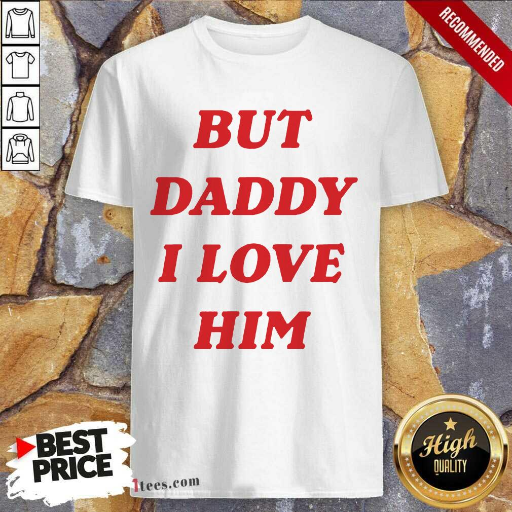 But Daddy I Love Him Shirt- Design By 1Tees.com