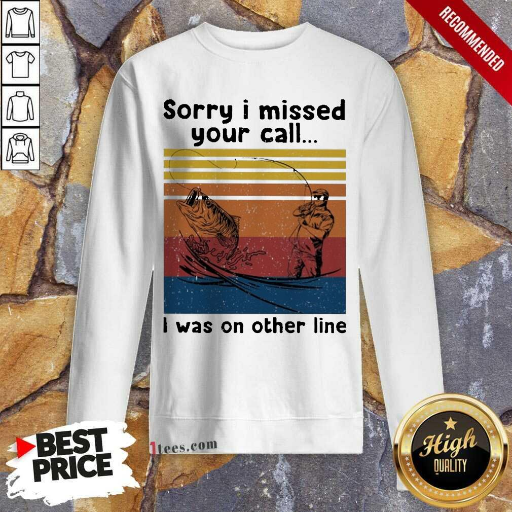 Fishing Sorry I Missed Your Call I Was On The Line Vintage Sweatshirt-Design By 1Tees.com