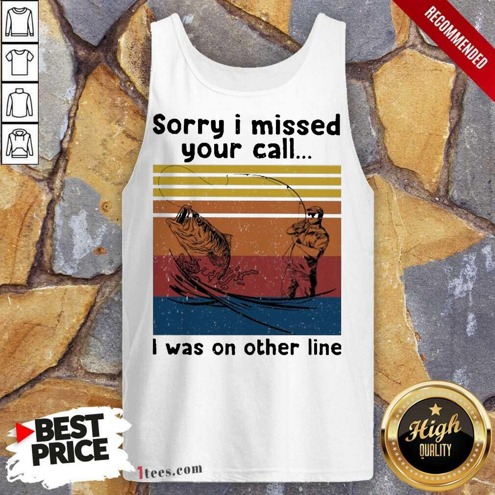 Fishing Sorry I Missed Your Call I Was On The Line Vintage Tank Top-Design By 1Tees.com