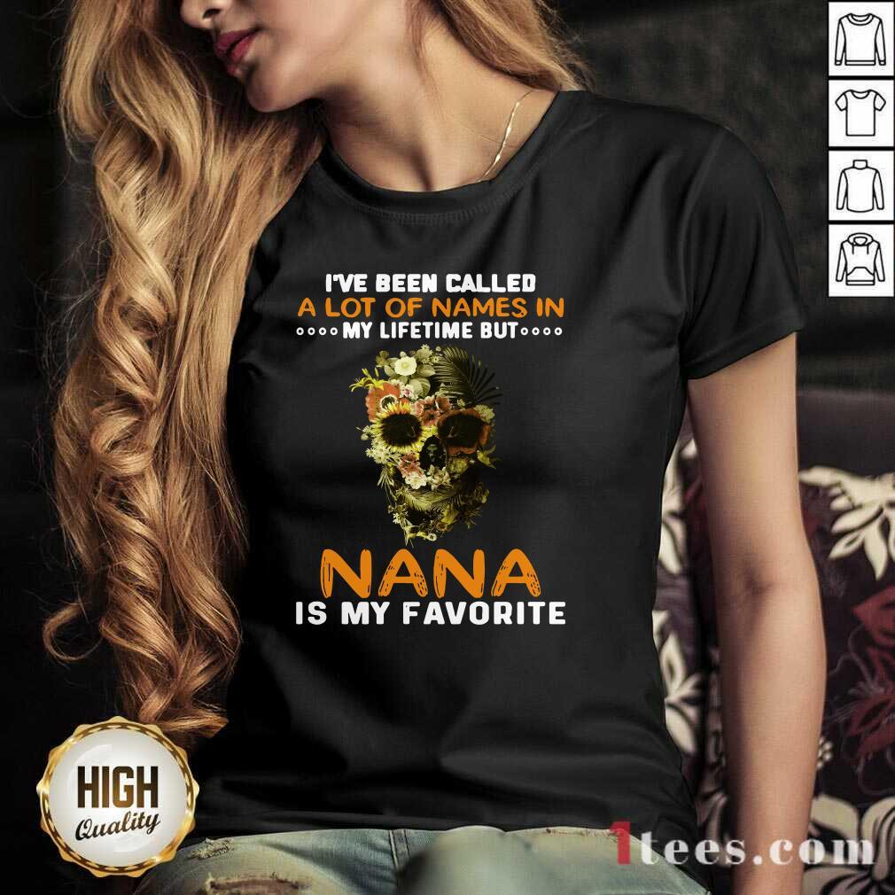 Skull I Ve Been Called A Lot Of Names In My Lifetime But Nana Is Favorite V-neck
