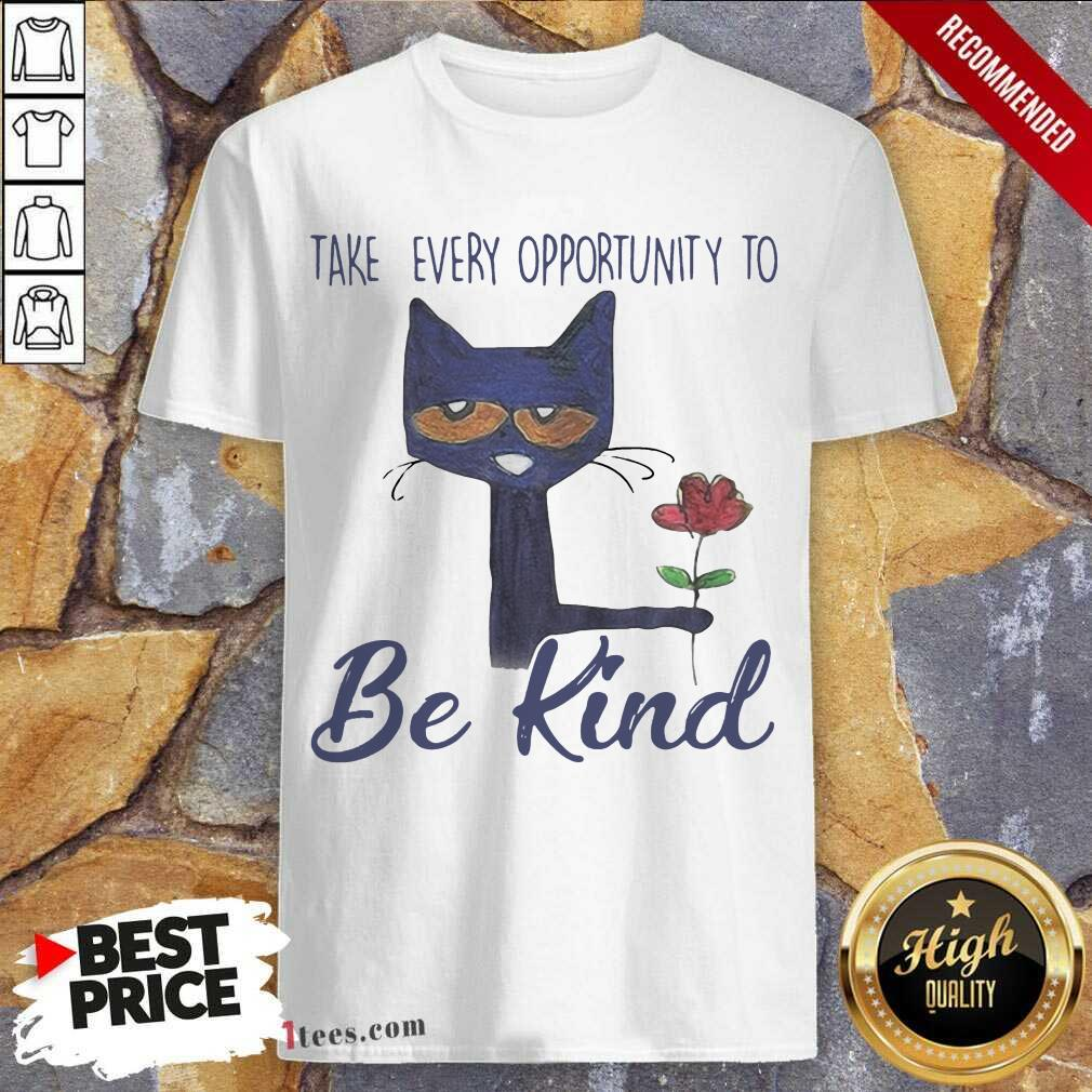 Cat Take Every Opportunity Be Kind Shirt- Design By 1Tees.com