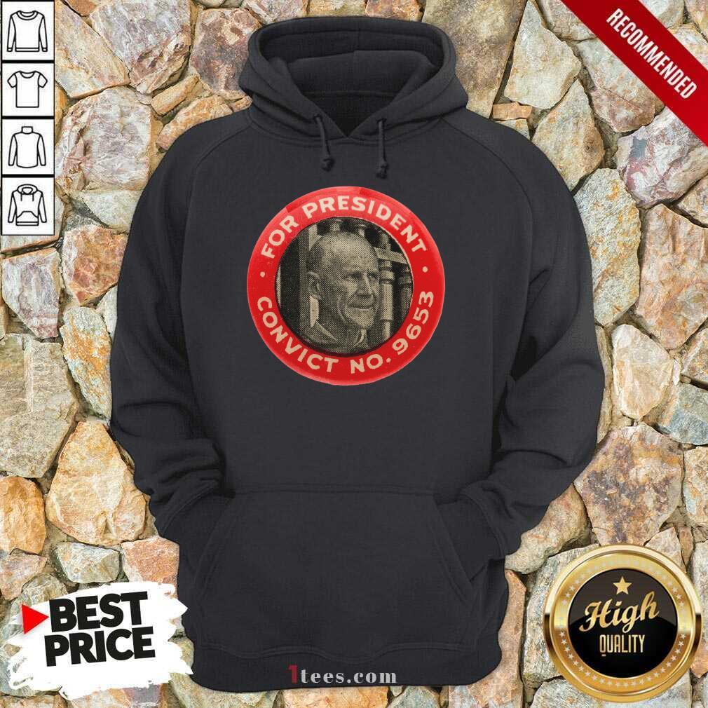 Eugene Debs For President Convict No 9653 Socialist Vintage Hoodie- Design By 1Tees.com