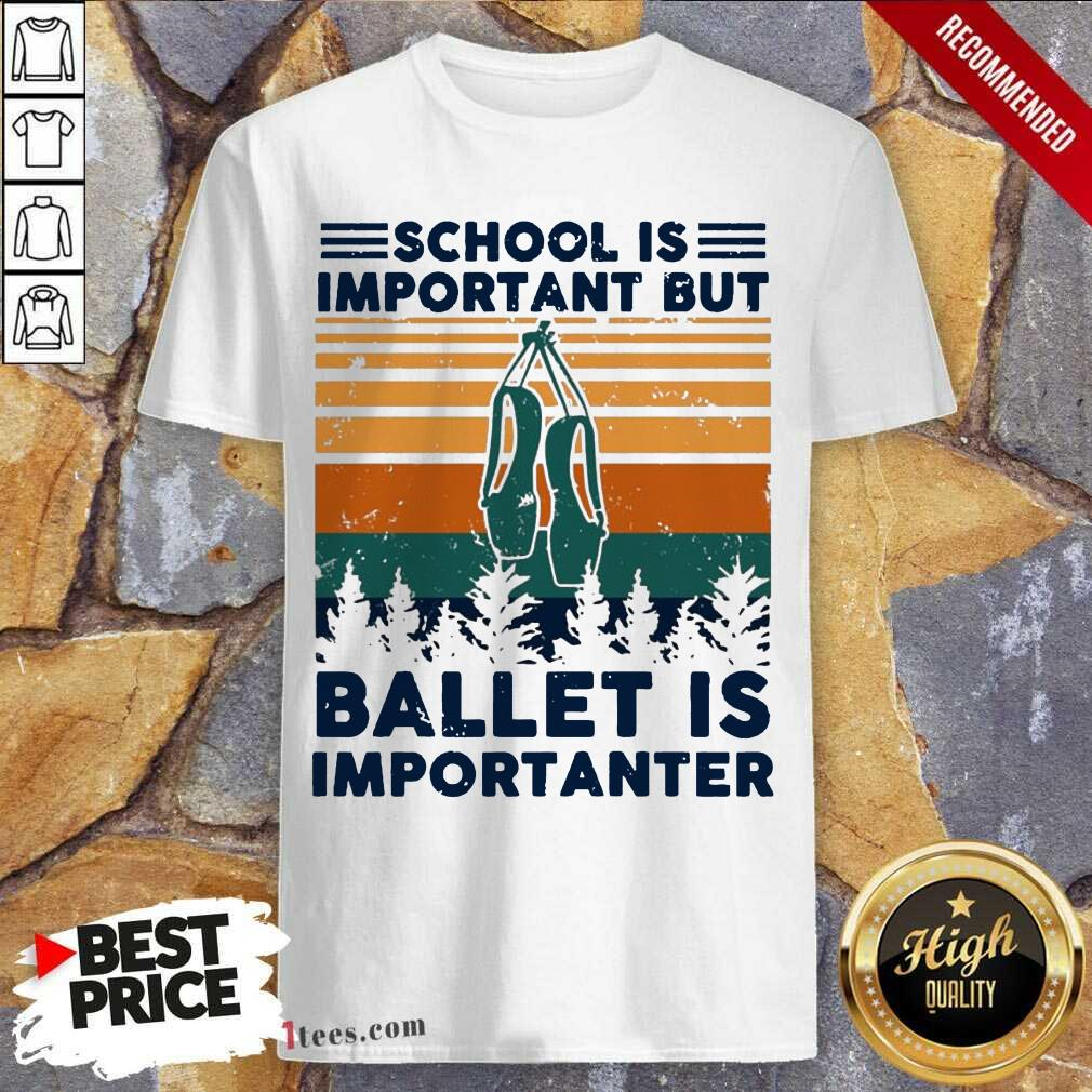 School Is Important But Ballet Is Importanter Vintage Shirt-Design By 1Tees.com