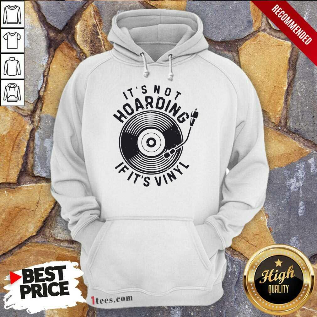 Its Not Hoarding If Its Vinyl Hoodie- Design By 1tees.com
