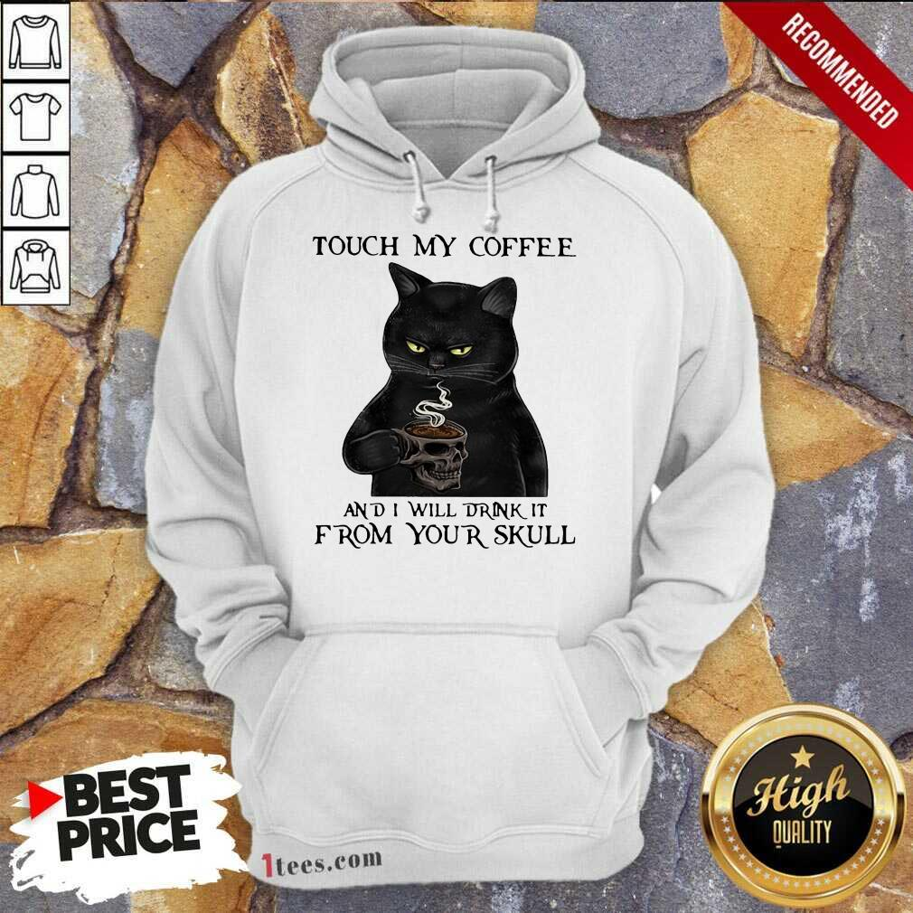 Black Cat Touch My Coffee And I Will Drink It From Your Skull Hoodie