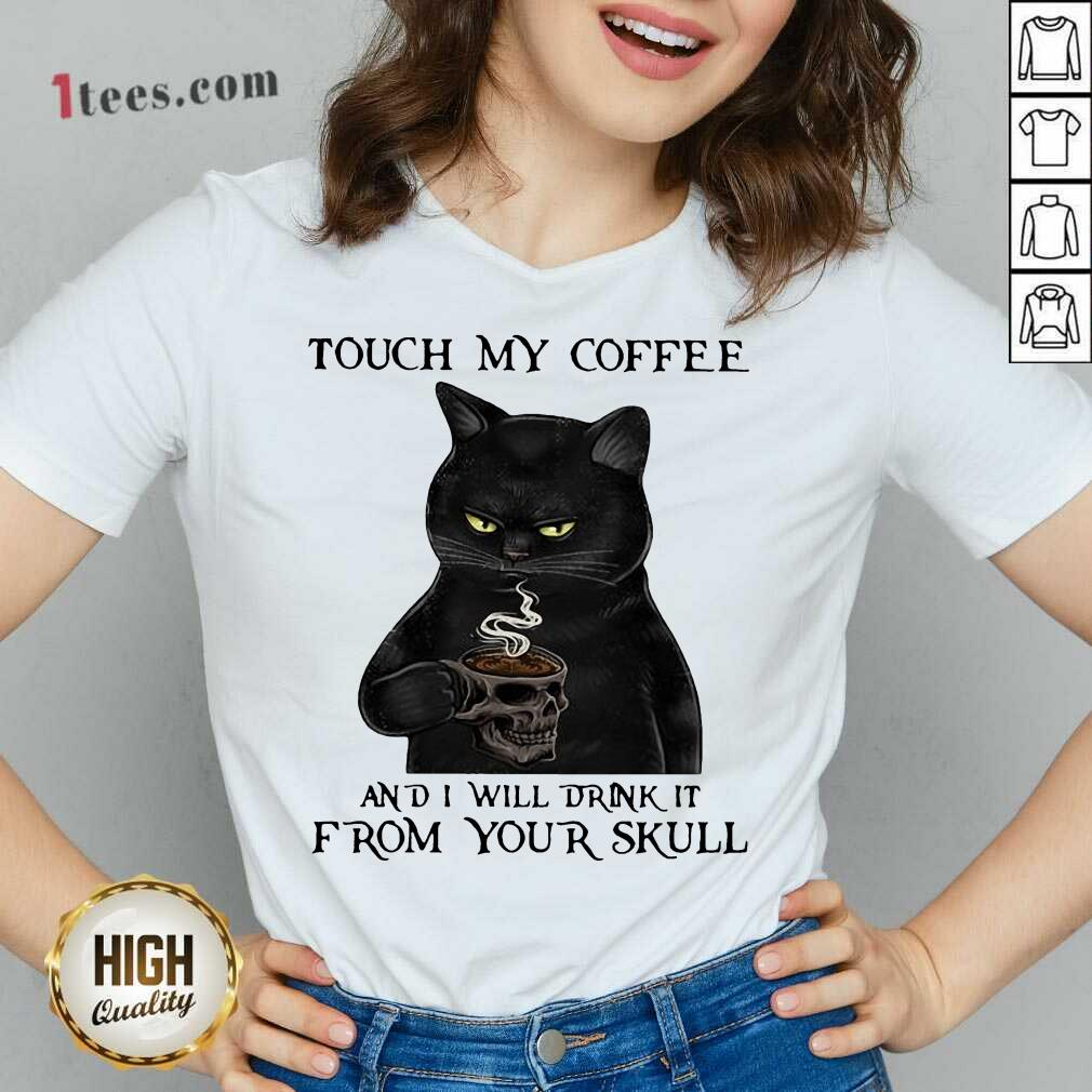 Black Cat Touch My Coffee And I Will Drink It From Your Skull V-neck