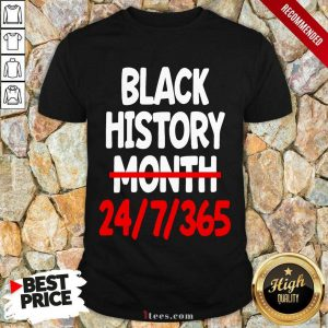 Black History Month 24 7 365 Quote Shirt