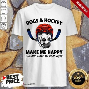 Dogs And Hockey Make Me Happy Humans Make My Head Hurt Shirt