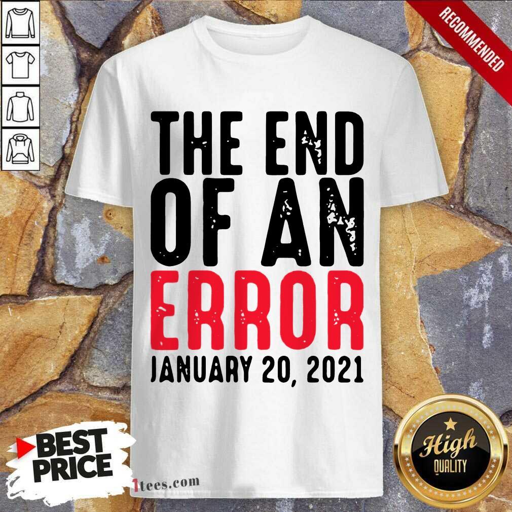 =End Of An Error January 20th 2021 Inauguration Joe Biden Shirt- Design By 1Tees.com