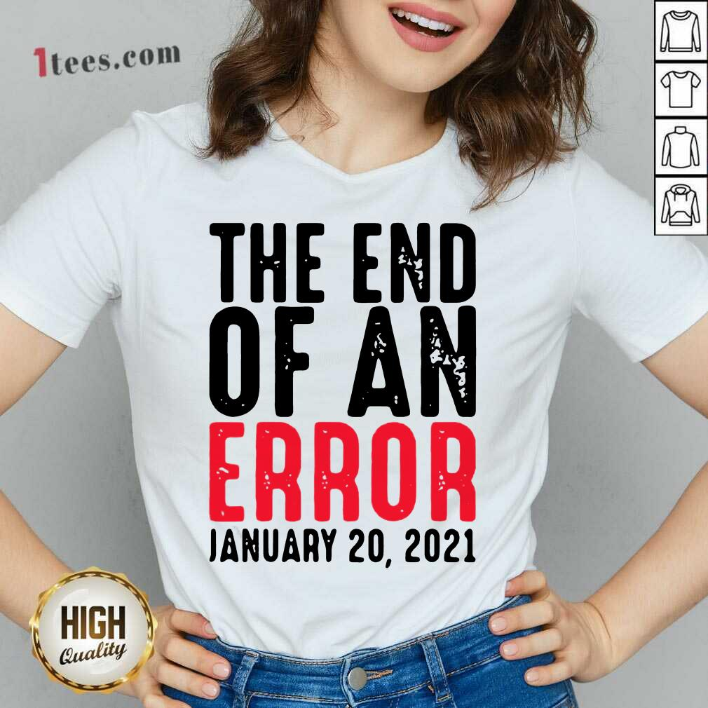 ]End Of An Error January 20th 2021 Inauguration Joe Biden V-neck- Design By 1Tees.com