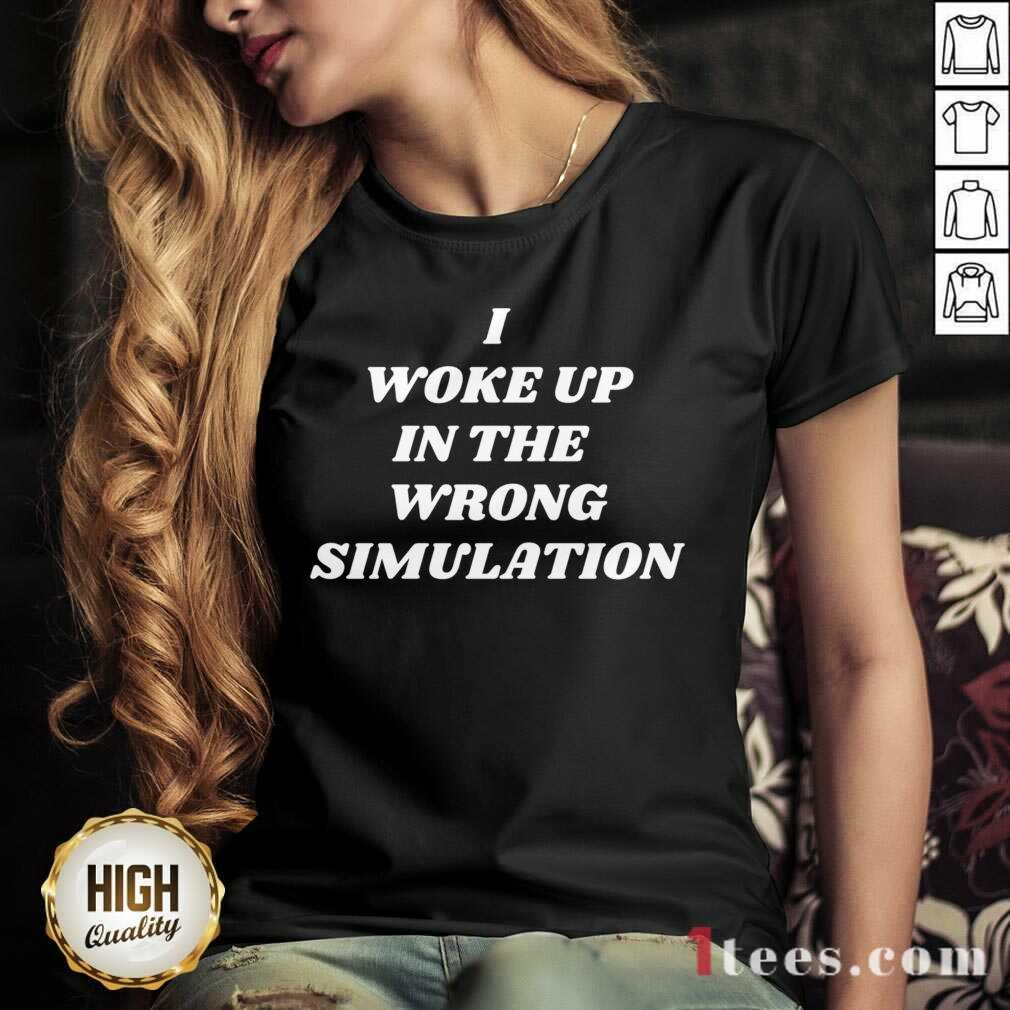 I Woke Up In The Wrong Simulation V-neck- Design By 1Tees.com