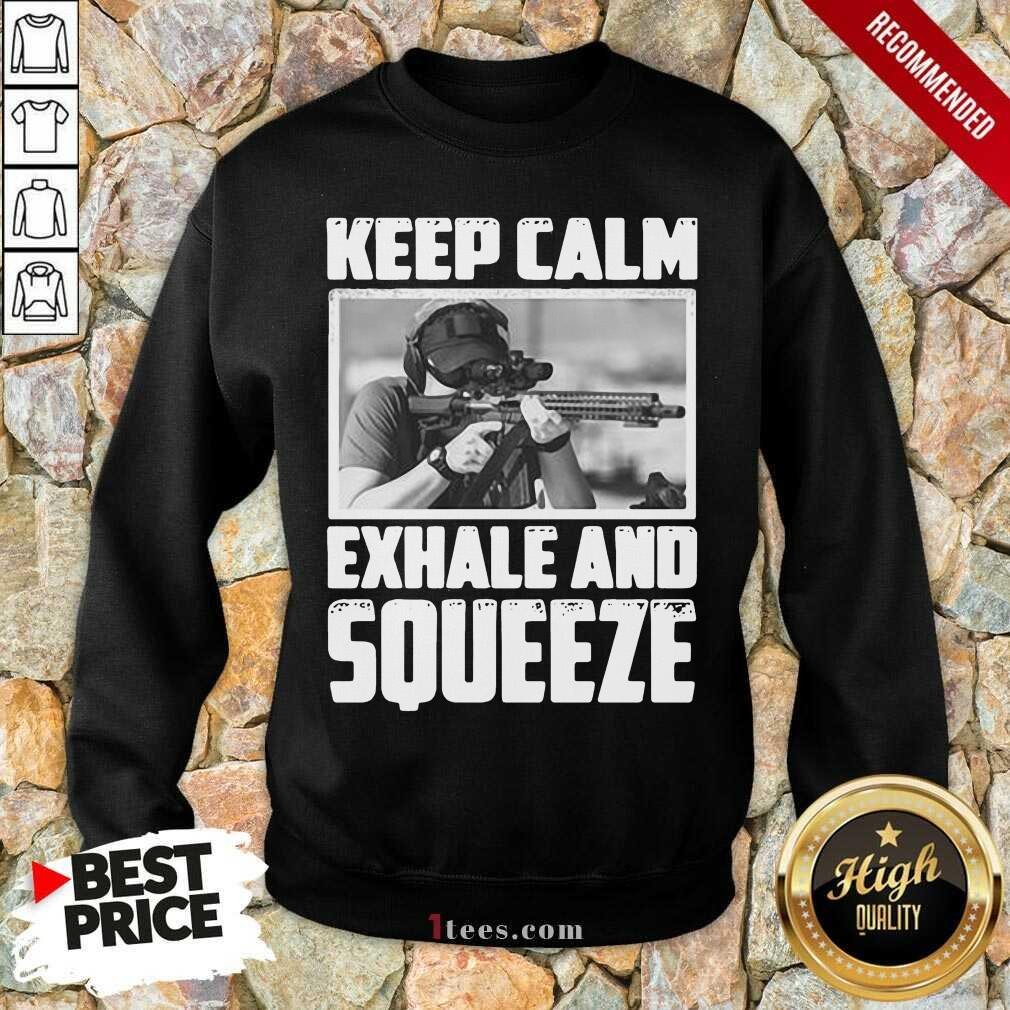 Keep Calm Exhale And Squeeze Sweatshirt