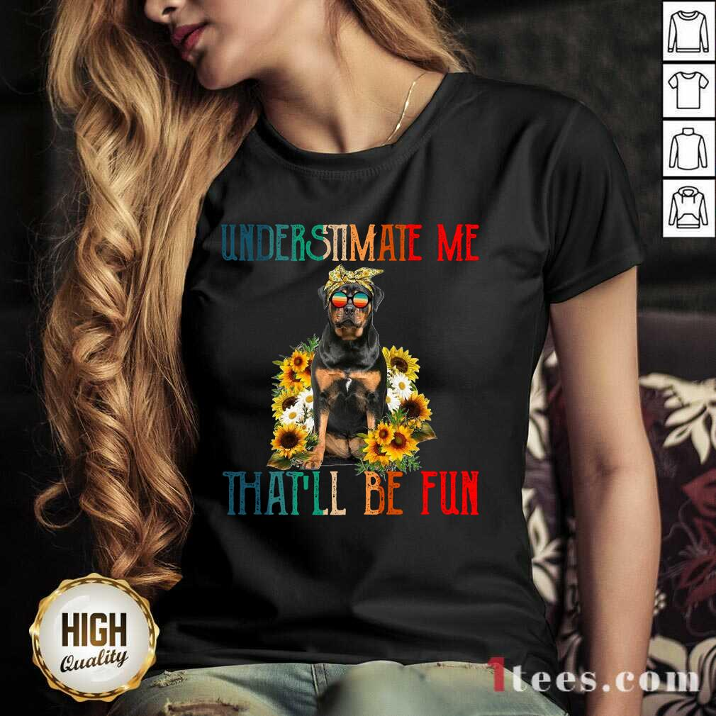 Underestimate Me That Will Be Fun Rottweiler Dog Sunflower V-neck-Design By 1Tees.com