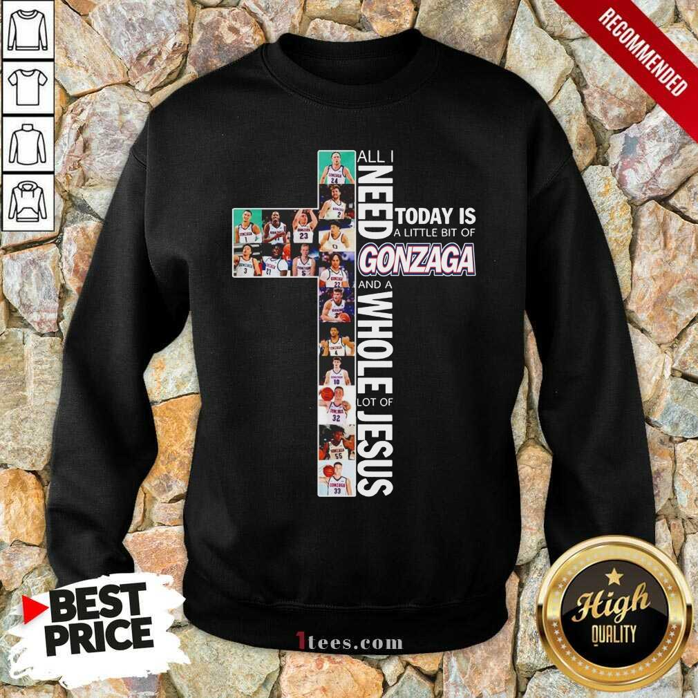 All I Need Today Is A Little Bit Of Gonzaga Bulldogs And A Whole Lot Of Jesus Sweatshirt-Design By 1Tees.com